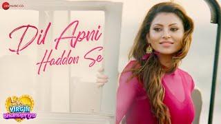Dil Apni Haddon Se [ Full Video ] -Virgin Bhanupriya | Urvashi Rautela , Gautam G | Jyotica Tangri|