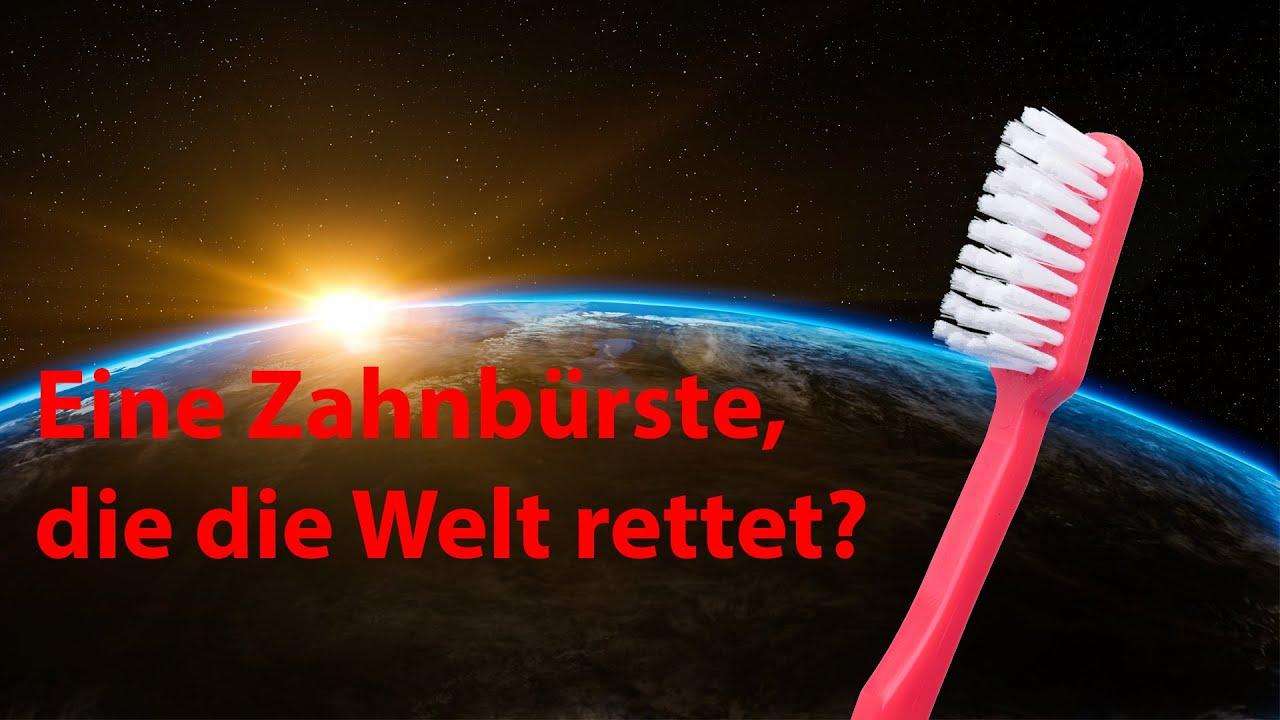 Eine Zahnbürste, die die Welt rettet?