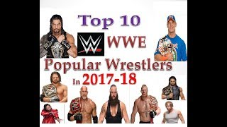 WWE Top Ten Popular Superstars Ranking in 2017 - 2018 , RAW , SmackDown , NXT and Universe
