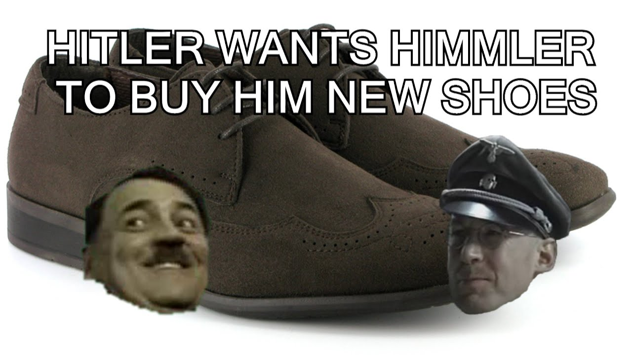 Hitler wants Himmler to buy him new shoes