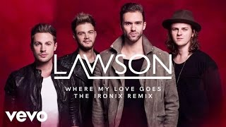 Lawson - Where My Love Goes (The Ironix Remix / Audio)