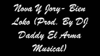 Nova Y Jory - Bien Loco (Prod. By DJ Daddy El Arma Musical)