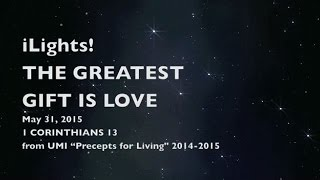 iLights 15-0531 ~ The Greatest Gift is Love (1 Corinthians 13)