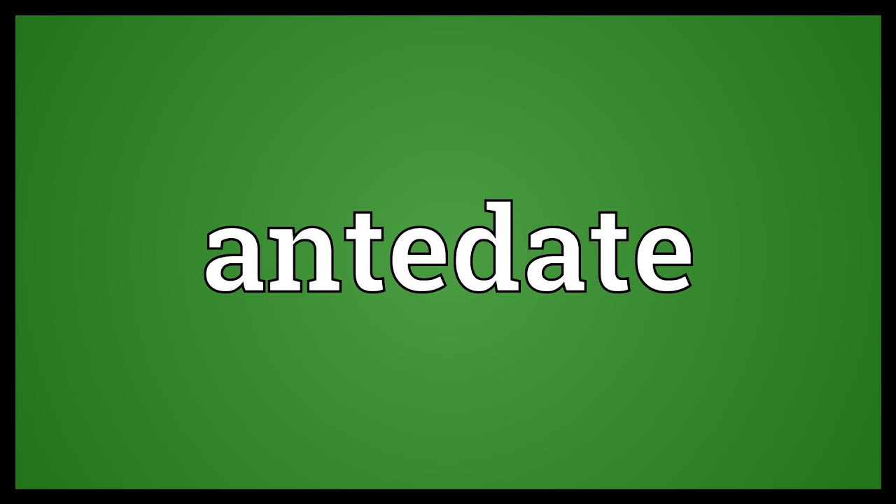 What does antedating mean
