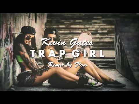 Kevin Gates-Trap Girl (REMIX BY:Flow)