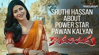 Sruthi Hassan About Power Star Pawan Kalyan  Katamarayudu