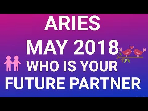 Aries May 2018 Who is Your Future Partner Tarot Reading | Extended Forecast