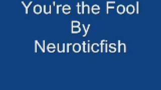 Watch Neuroticfish Youre The Fool video