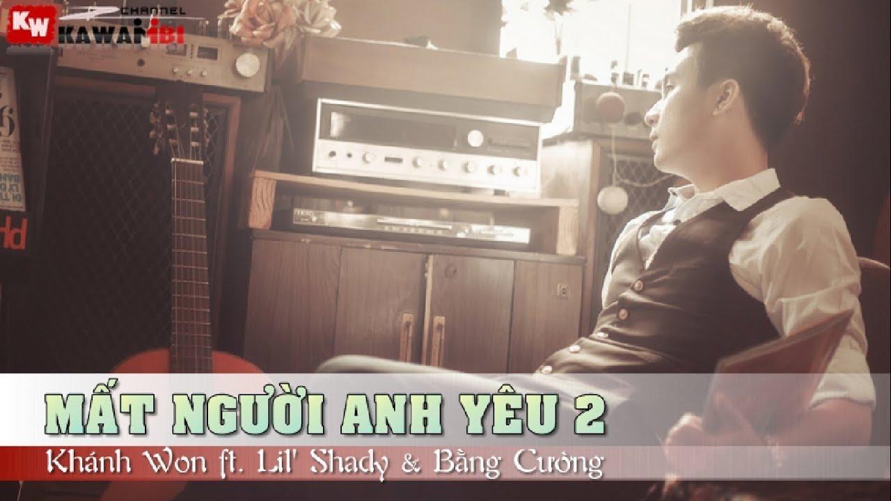 Mất Người Anh Yêu (Part 2) – Khánh Won ft. Lil' Shady & Bằng Cường [ Video Lyrics Kara ]