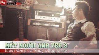 Mất Người Anh Yêu (Part 2) - Khánh Won ft. Lil' Shady & Bằng Cường [ Video Lyrics Kara ]