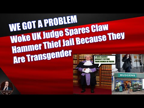 Woke UK Judge Spares Claw Hammer Thief Jail Because They Are Transgender