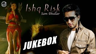 Ishq Risk | Sam Bhullar | Audio Jukebox | New Punjabi Song 2015 | Japas Music