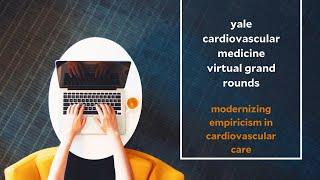 Precision, Pragmatism and Parachutes: Modernizing Empiricism in Cardiovascular Care