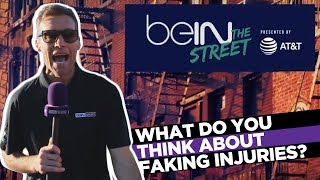 beIN The Street: What Do You Think About Faking Injuries?