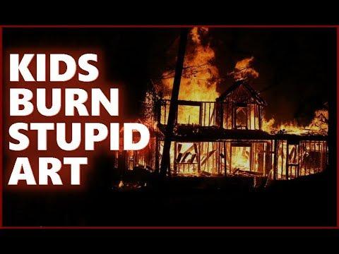 Kids Burn Stupid Art - Taxpayer Funded!