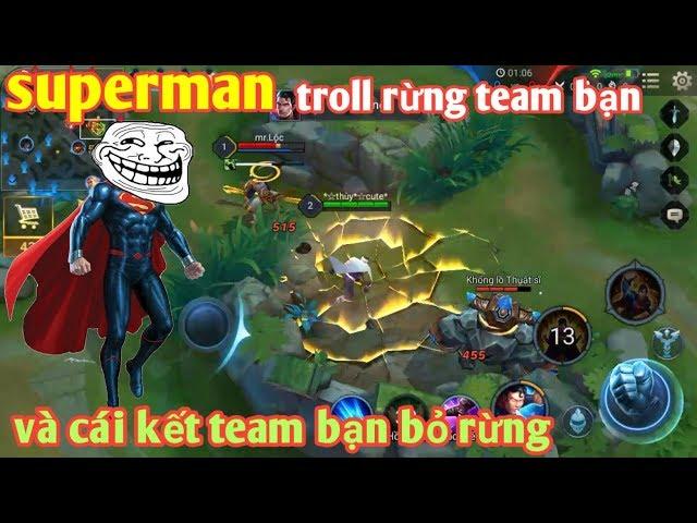 Liên Quân Mobile _ Lần Đầu Cầm Superman Troll Rừng Team Bạn | Và Cái Kết Team Bạn Ức Chế Bỏ Rừng