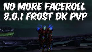 No More Faceroll - 8.0.1 Frost Death Knight PvP - WoW BFA