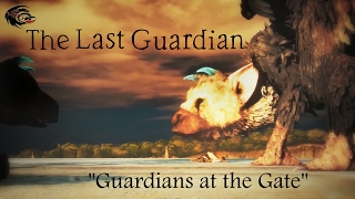 The Last Guardian || Guardians at the Gate (GMV)