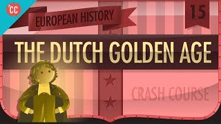 Dutch Golden Age: Crash Course European History #15