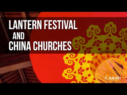LANTERN FESTIVAL and CHURCHES IN CHINA