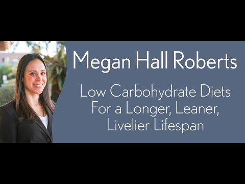 Megan Hall Roberts Low Carbohydrate Diets For A Longer, Leaner, Livelier Lifespan