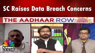 The Aadhaar Row: SC Raises Data Breach Concerns | CNBC TV18