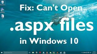 "Fix: ""Can't Open  aspx file in Windows 10"""