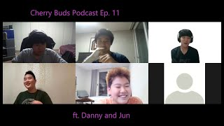Cherry Buds Podcast Ep.11 (ft. Danny, Jun)