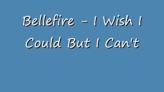 Bellefire - I Wish I Could But I Can