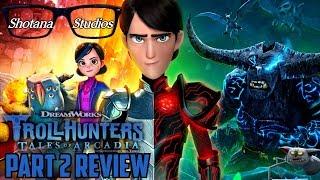 Trollhunters (Netflix Series) | Part 2 Review (Spoiler Free) | Shotana Studios