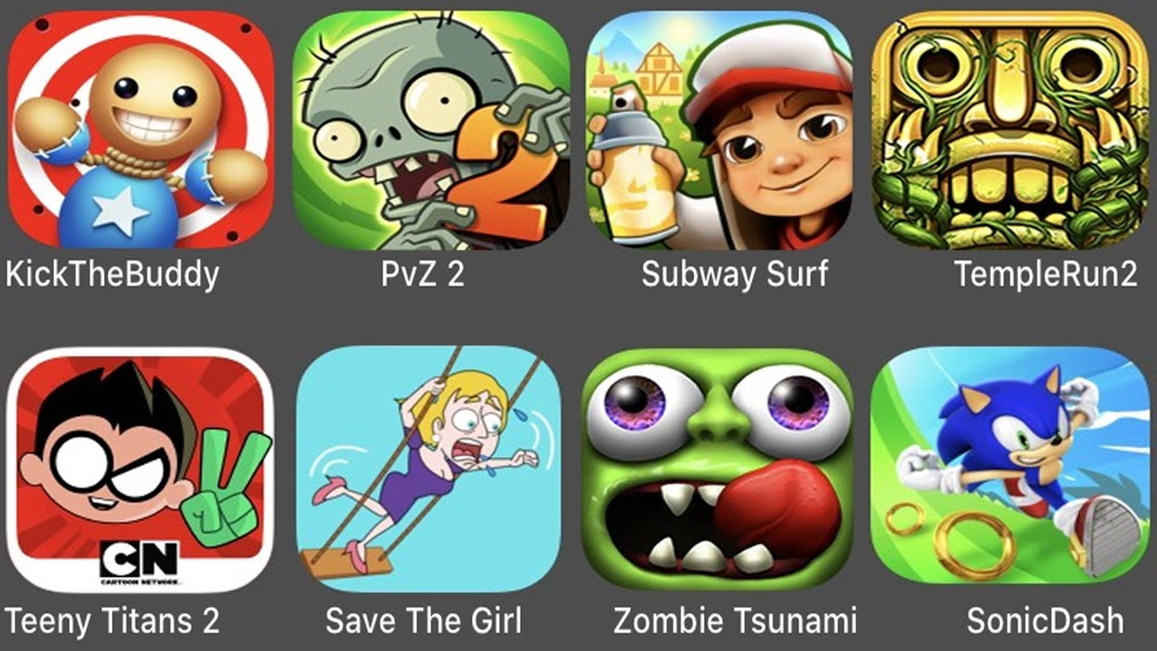 Kick The Buddy,PvZ 2,Subway Surfers,Temple Run 2,Teeny Titans 2,Save The Girl,Zombie Tsunami,Sonic