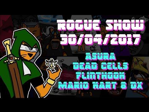 Rogue Show - 30/04/2017 - Asura / Dead Cells / Flinthook / Mario Kart 8 Deluxe