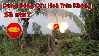 LamTV - Bay Ngay 2 Triệu Đồng Khi Dùng Thử Bóng Cứu Hỏa Trên Không