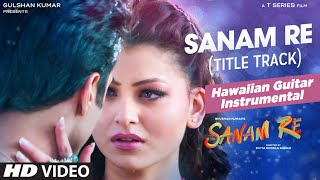 SANAM RE Title Song FULL VIDEO | (Hawaiian Guitar) Instrumental by Rajesh Thaker || T-Series