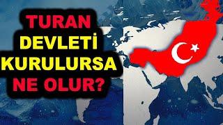 Türklerin Hayali Büyük Turan Birliği(TURAN ORDUSU) Kurulursa Ne Olur?