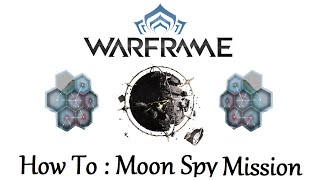 Warframe - How To : Moon Spy Mission