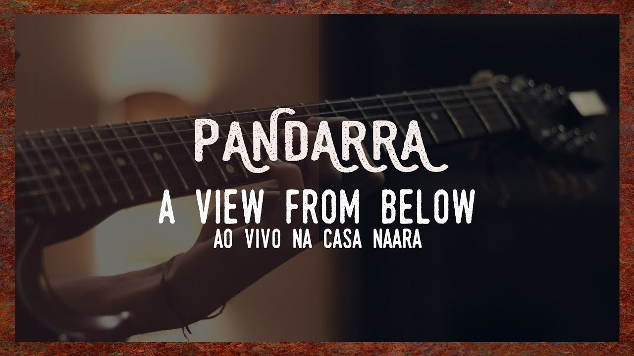 PANDARRA - A View From Below (Ao Vivo na Casa Naara)