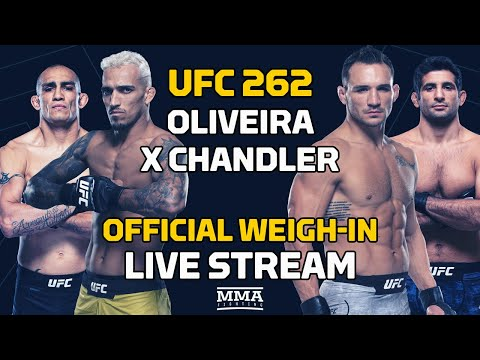 UFC 262: Oliveira vs. Chandler Official Weigh-In LIVE Stream - MMA Fighting