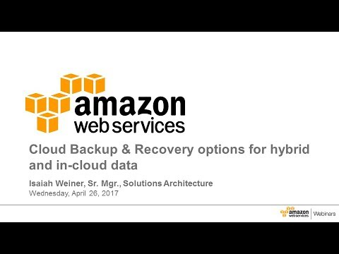 Cloud Backup & Recovery Options with AWS Partner Solutions - 2017 AWS Online Tech Talks