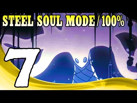 Hollow Knight (Steel Soul Mode) - 100% Walkthrough Part 7 1080p 60FPS