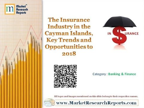 The Insurance Industry in the Cayman Islands, Key Trends and Opportunities to 2018