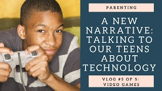 Parenting Tips: Talking to your teens about technology: Video Games