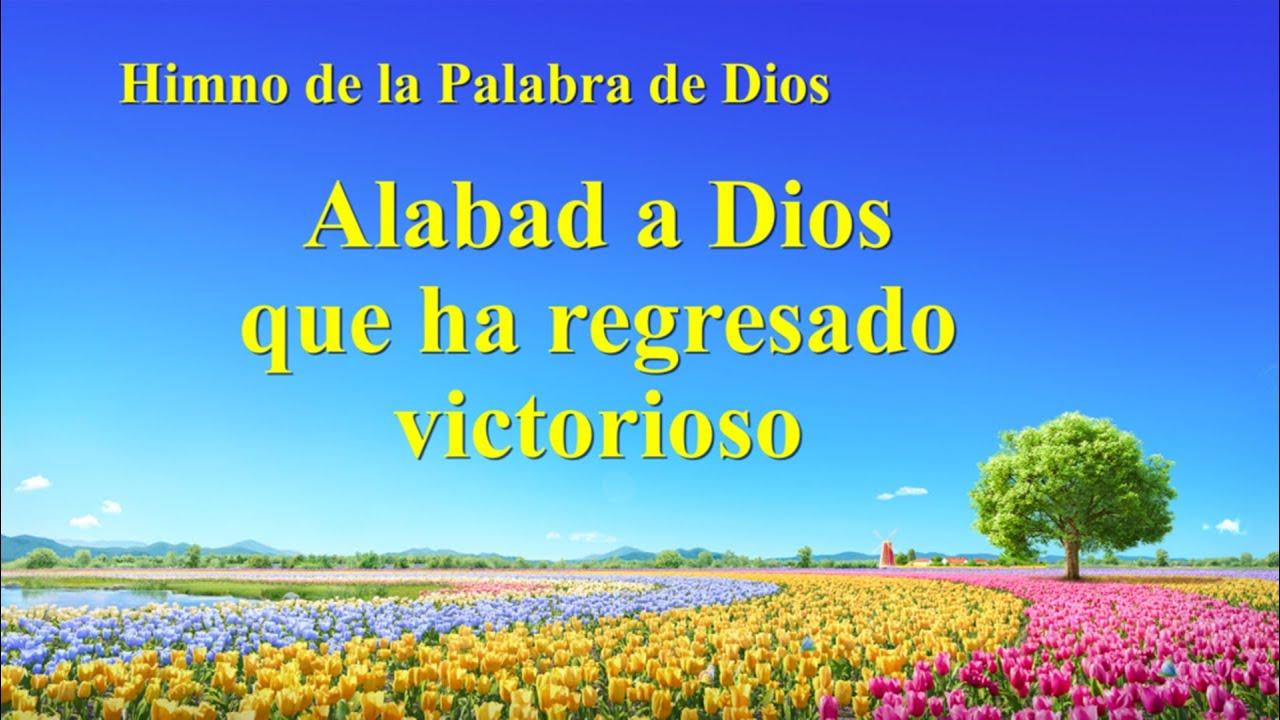 Canción cristiana   Alabad a Dios que ha regresado victorioso