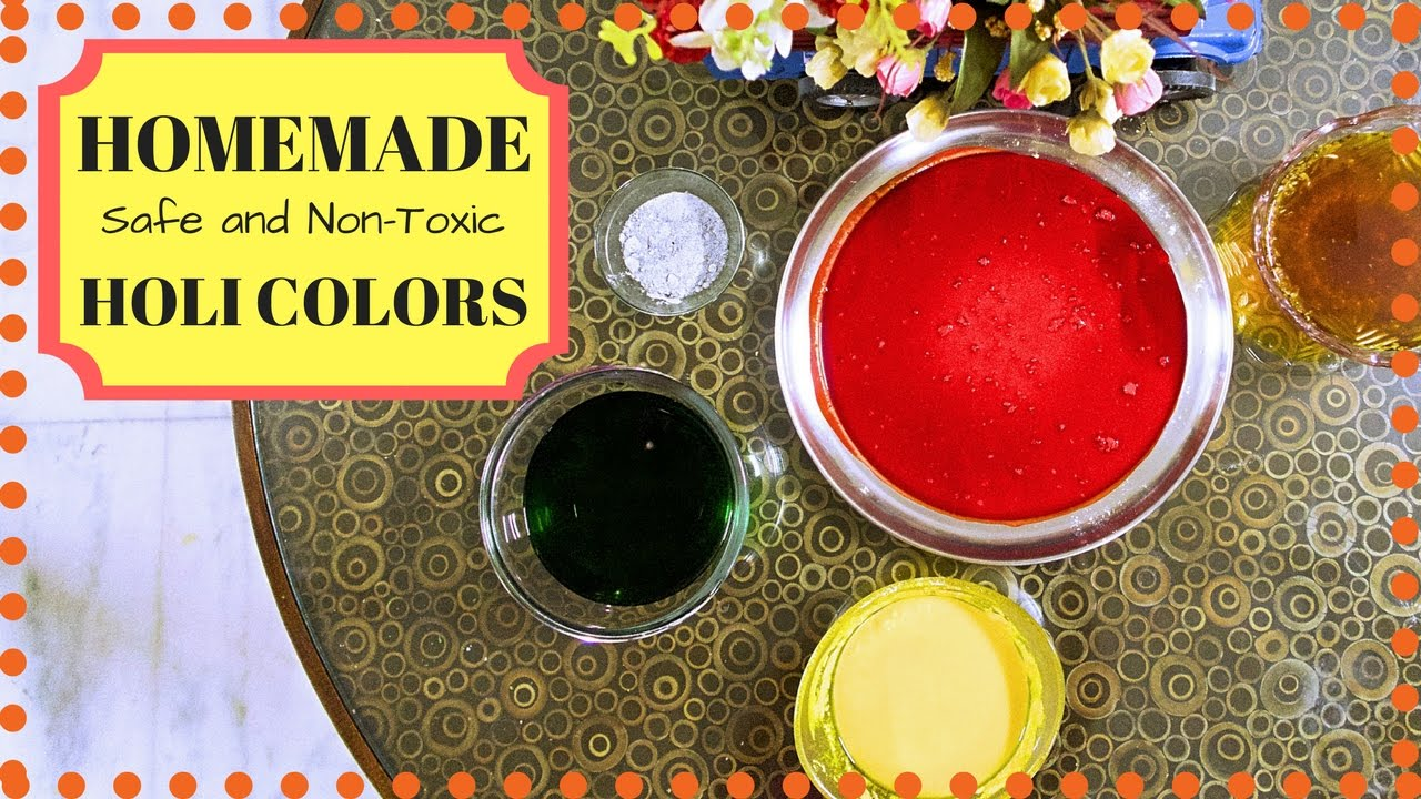 Easiest and Simplest Way to make Homemade HOLI SAFE NON-TOXIC Colors ...