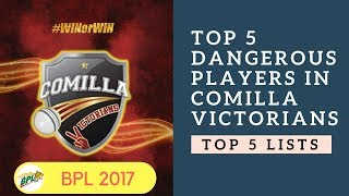 Top 5 Dangerous Players in Comilla Victorians | BPL 2017