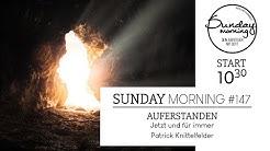 Sunday Morning #147 | AUFERSTANDEN - Jetzt und für immer