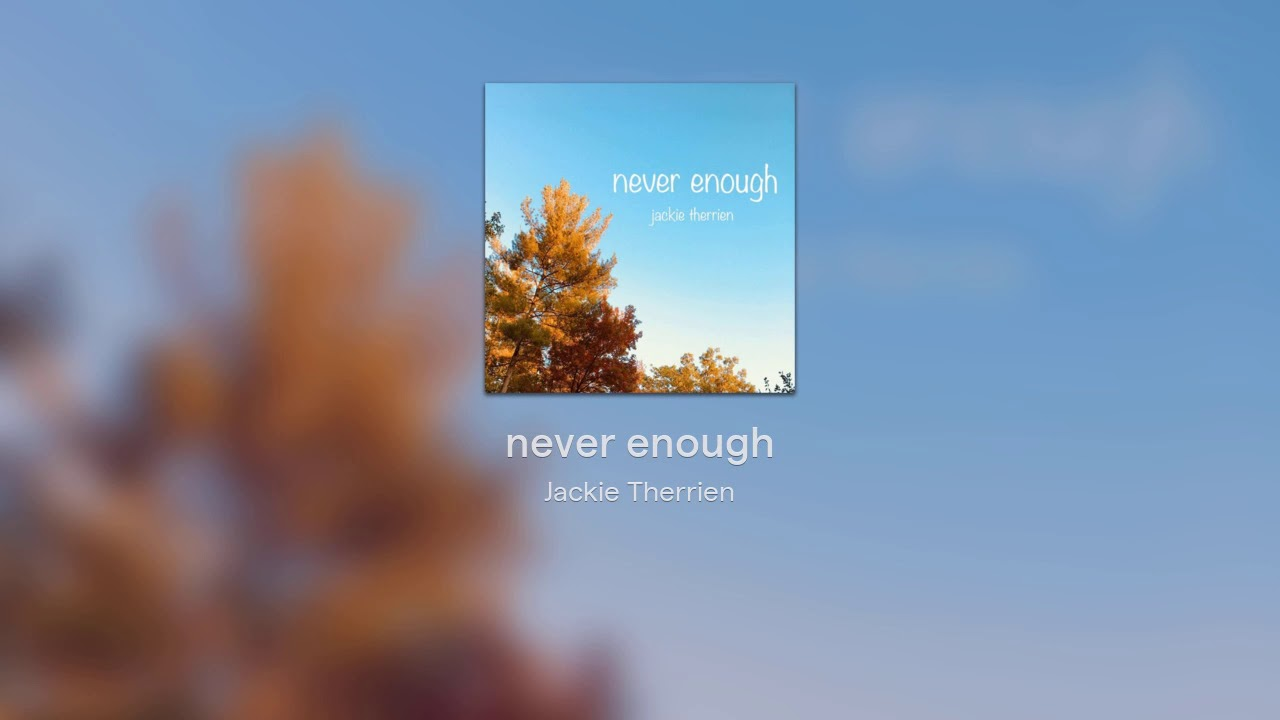 Jackie Therrien- never enough (original)