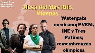 Mesa del Más Allá analiza: Watergate mexicano; PVEM, INE y Tres Patines; remembranzas olímpicas