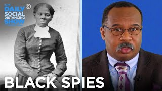 CP Time: The History of Black Spies | The Daily Social Distancing Show