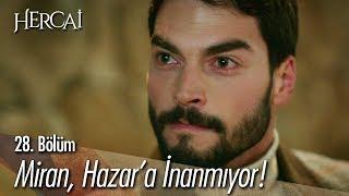 Miran, Hazar'a inanmıyor! - Hercai 28. Bölüm
